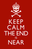 Keep Calm The End Is Near Plastic Sign Plastic Sign