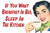 If You Want Breakfast in Bed Sleep in the Kitchen Funny Plastic Sign Wall Sign