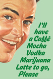 Caffe Mocha Vodka Marijuana Latte To Go Please Funny Plastic Sign Wall Sign