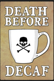 Death Before Decaf Coffee Mug Plastic Sign Plastic Sign