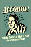 I Drink Alcohol To Make You More Interesting Funny Retro Plastic Sign - Plastik Tabelalar