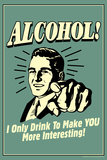 I Drink Alcohol To Make You More Interesting Funny Retro Plastic Sign Wall Sign