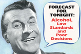 Weather Forecast Alcohol Low Standards Poor Decisions Funny Plastic Sign Wall Sign