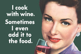 I Cook With Wine Sometimes Even Add It To Food Funny Plastic Sign Wall Sign