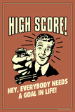 High Score Everybody Needs A Goal In Life Funny Retro Plastic Sign Znaki plastikowe