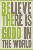 Believe There Is Good In The World Plastic Sign Wall Sign