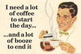 I Need Coffee To Start Day And Booze To End It Funny Plastic Sign Plastic Sign by  Ephemera