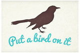 Put A Bird On It Plastic Sign Wall Sign
