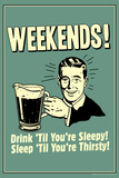Weekends Drink Til Sleep And Sleep Til Thirsty Funny Retro Plastic Sign Plastic Sign by  Retrospoofs