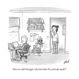 """Can we talk through a decision that I've already made?"" - New Yorker Cartoon Premium Giclee Print by Tom Toro"