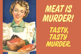 Meat Is Murder Tasty Tasty Murder Funny Plastic Sign Plastic Sign
