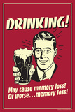 Drinking May Cause Memory Loss Or Worse Funny Retro Plastic Sign Plastic Sign