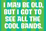 I May Be Old but I Got to See All the Cool Bands Funny Plastic Sign Placa de plástico por  Ephemera