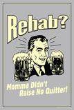 Rehab Momma Didn't Raise No Quitter Funny Retro Plastic Sign - Plastik Tabelalar