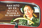 Ran Into My Ex Put it in Reverse and Hit Him Again Funny Plastic Sign Wall Sign