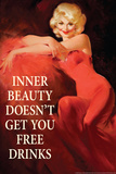 Inner Beauty Doesn't Get You Free Drinks Funny Plastic Sign Plastic Sign