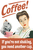 Coffee If You're Not Shaking You Need Another Cup Funny Poster Posters by  Ephemera