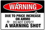 Price Increase On Ammo No Warning Shot Plastic Sign Wall Sign