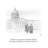"""We have an agreement with Chris Christie. He makes us look thin, we make…"" - Cartoon Regular Giclee Print by Paul Noth"