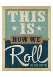 How We Roll Prints by  Anderson Design Group