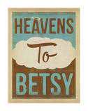 Heavens to Betsy Print by  Anderson Design Group