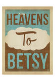 Heavens to Betsy Prints by  Anderson Design Group