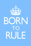 Born To Rule - Blue Baby's Room Plastic Sign Plastic Sign