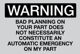Your Bad Planning Is Not My Emergency Plastic Sign Plastic Sign