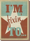 I'm Fixin To Stretched Canvas Print by  Anderson Design Group