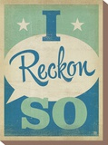 I Reckon So Stretched Canvas Print by  Anderson Design Group