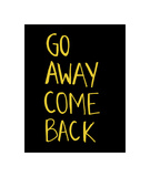 Go Away Come Back Giclee Print by  Urban Cricket