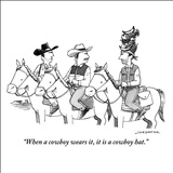 """When a cowboy wears it, it is a cowboy hat."" - New Yorker Cartoon Stretched Canvas Print by Joe Dator"