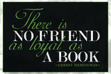 There Is No Friend As Loyal As a Book Hemingway Quote Poster Posters