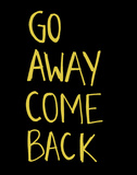 Go Away Come Back Prints by  Urban Cricket