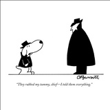 """They rubbed my tummy, chief—I told them everything."" - New Yorker Cartoon Stretched Canvas Print by Charles Barsotti"