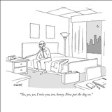 """Yes, yes, yes, I miss you, too, honey. Now put the dog on."" - New Yorker Cartoon Stretched Canvas Print by Jack Ziegler"