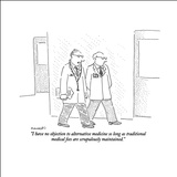 """I have no objection to alternative medicine so long as traditional medica…"" - New Yorker Cartoon Stretched Canvas Print by Robert Mankoff"