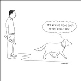 It's Always 'Good Dog'—Never 'Great Dog.' - New Yorker Cartoon Stretched Canvas Print by Alex Gregory
