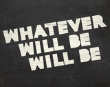 Whatever Will Be Posters by  Urban Cricket