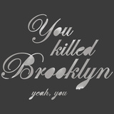 You Killed Brooklyn Posters by  Urban Cricket