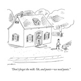 """Don't forget the milk. Oh, and pants—we need pants."" - New Yorker Cartoon Premium Giclee Print by Michael Maslin"