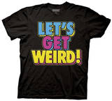 Workaholics - Lets Get Weird T-Shirt
