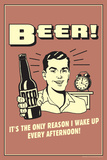 Beer The Only Reason I Wake Up Every Afternoon Funny Retro Plastic Sign - Plastik Tabelalar