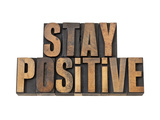Stay Positive - Motivation Concept - Isolated Text In Vintage Letterpress Wood Type Prints by  PixelsAway