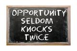 """Proverb """"Opportunity Seldom Knocks Twice"""" Written On A Blackboard Posters by  vepar5"""