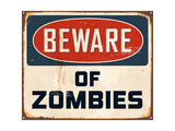 Vintage Metal Sign - Beware Of Zombies Posters by Real Callahan