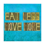 "Earthy Background Image And Design Element Depicting The Words ""Eat Less, Move More"" Posters by  nagib"
