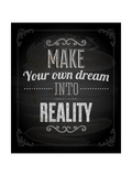 "Quote Typographical Design. ""Make Your Own Dream Into Reality"" Poster by Ozerina Anna"