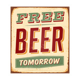 Vintage Metal Sign - Free Beer Tomorrow - Raster Version Print by Real Callahan