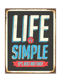 Vintage Metal Sign - Life Is Simple, It'S Not Just Easy Prints by Real Callahan